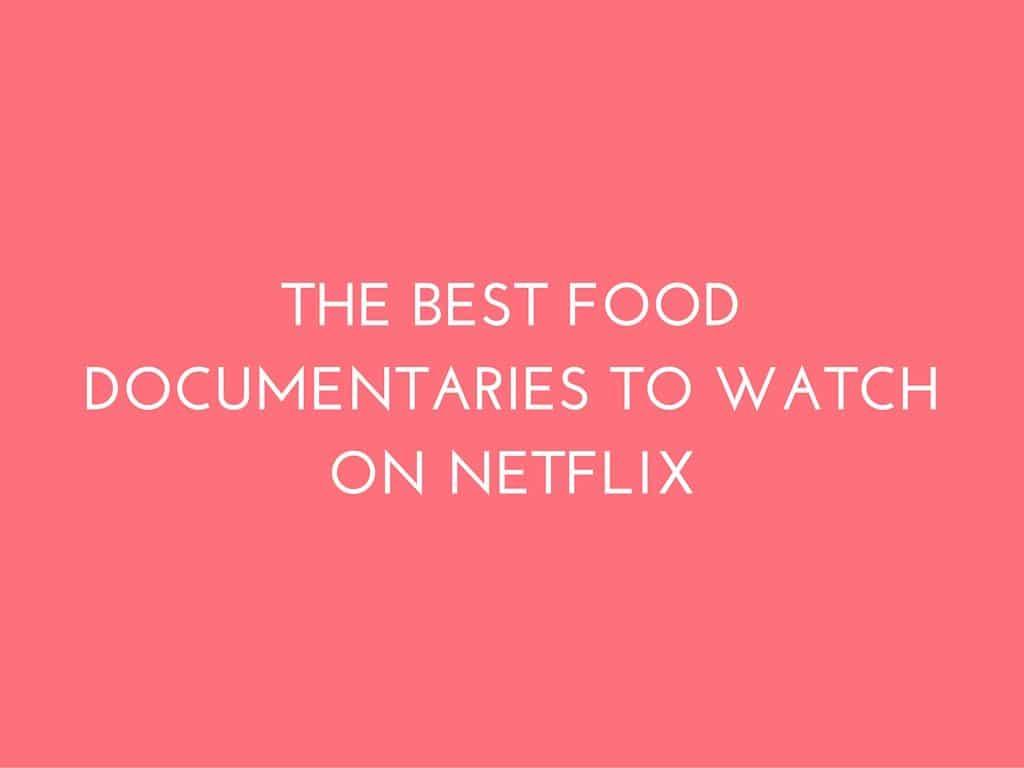 10 Best Food Documentaries on Netflix | Maria Marlowe