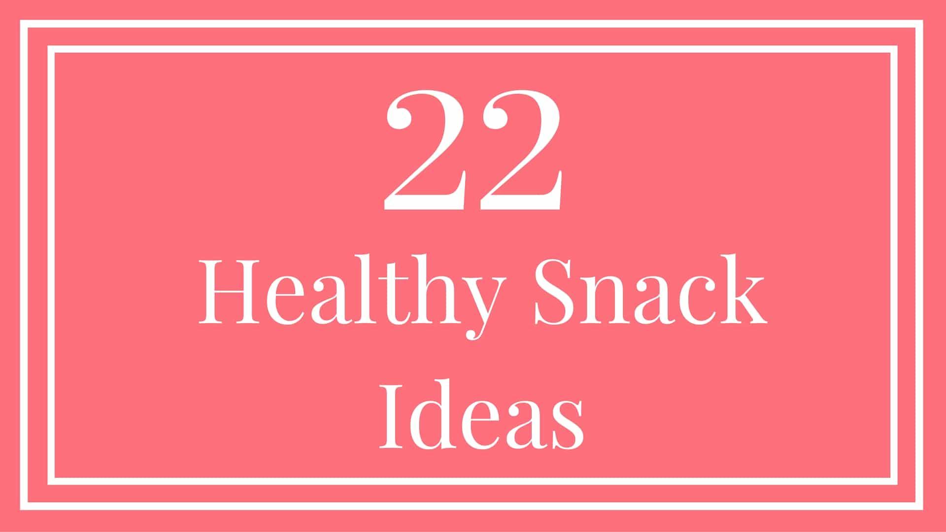 22 Healthy Snack Ideas