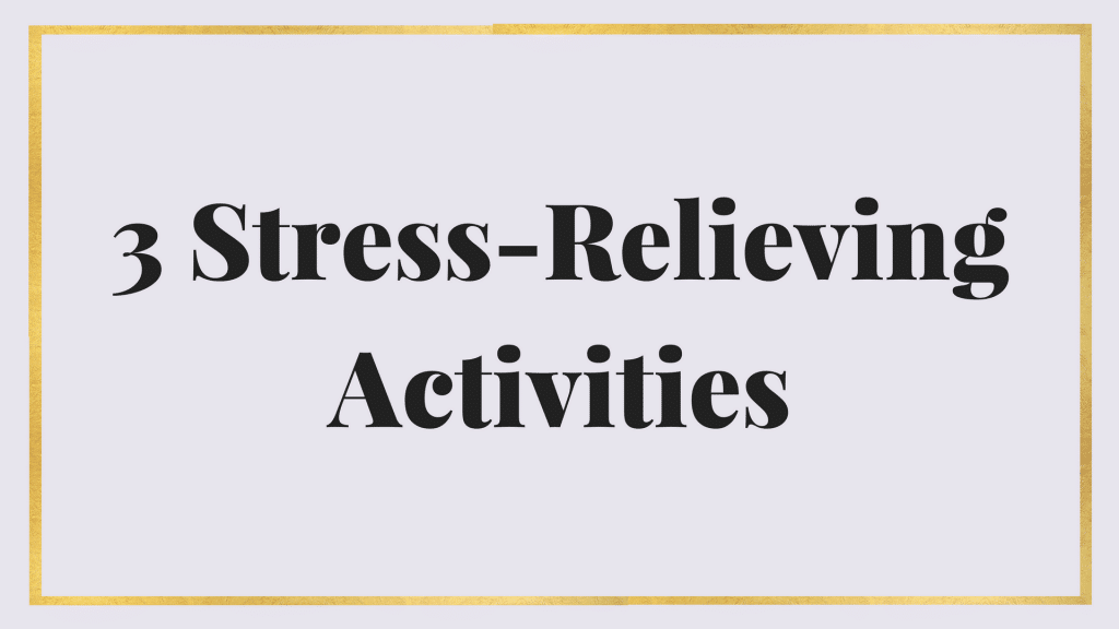 3 stress-relieving activities