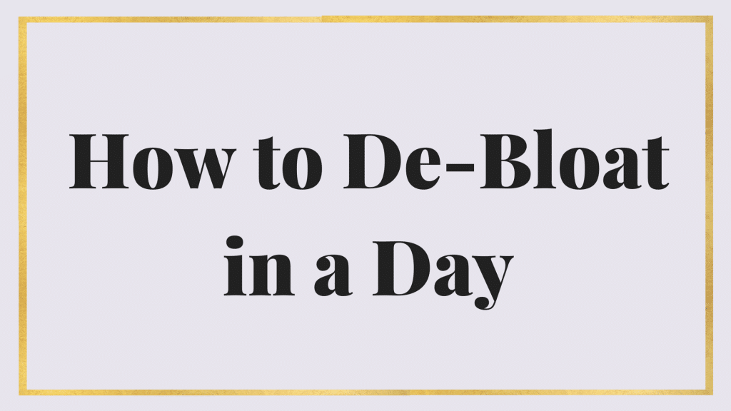How to debloat in a day