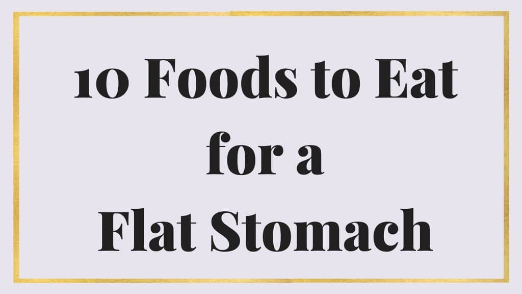 10 foods to eat for a flat stomach