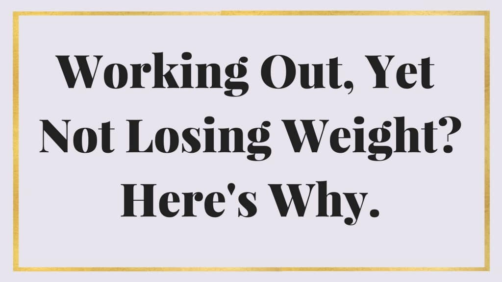 working out yet not losing weight